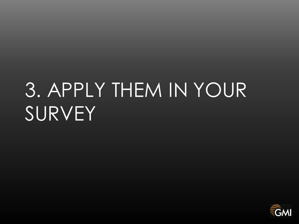 3. APPLY THEM IN YOUR SURVEY