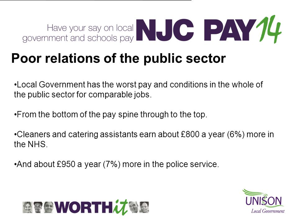 Poor relations of the public sector Local Government has the worst pay and conditions in the whole of the public sector for comparable jobs.