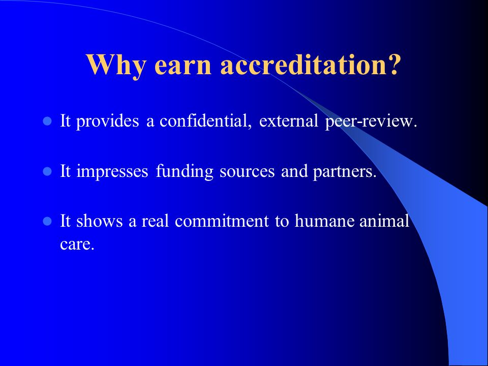 Why earn accreditation. It provides a confidential, external peer-review.