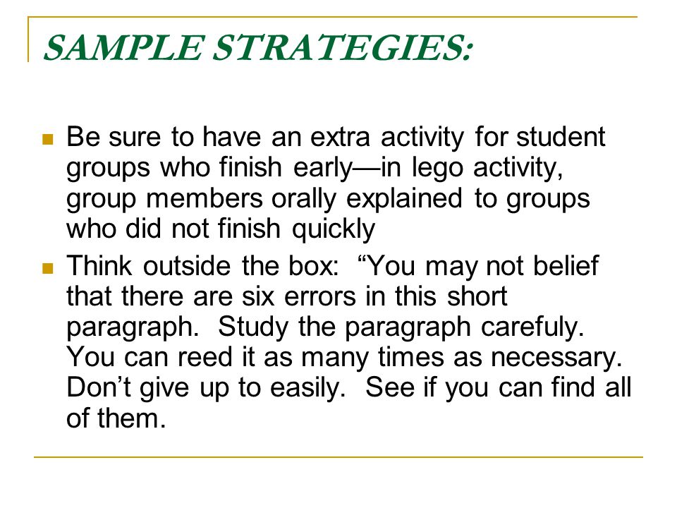SAMPLE STRATEGIES: Be sure to have an extra activity for student groups who finish early—in lego activity, group members orally explained to groups wh