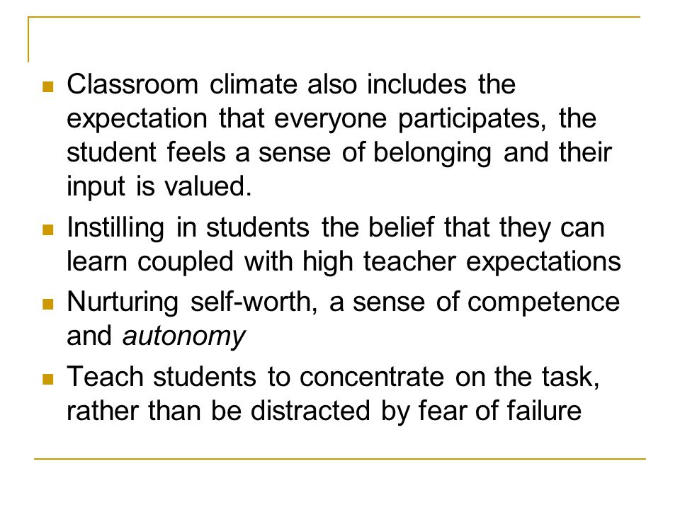 Classroom climate also includes the expectation that everyone participates, the student feels a sense of belonging and their input is valued. Instilli