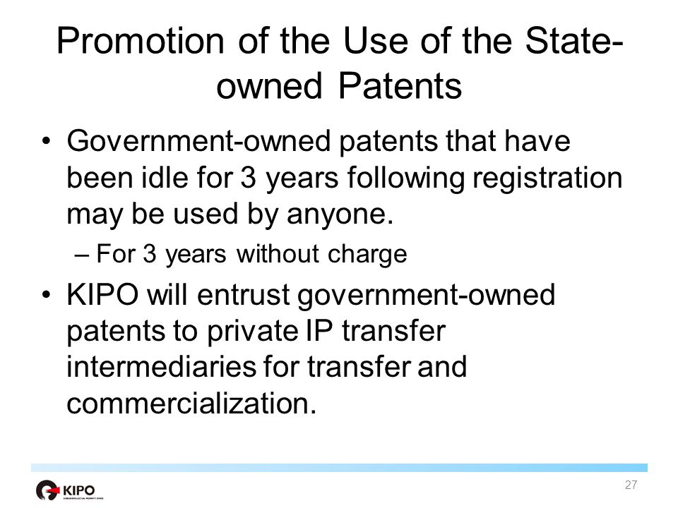 Promotion of the Use of the State- owned Patents Government-owned patents that have been idle for 3 years following registration may be used by anyone.