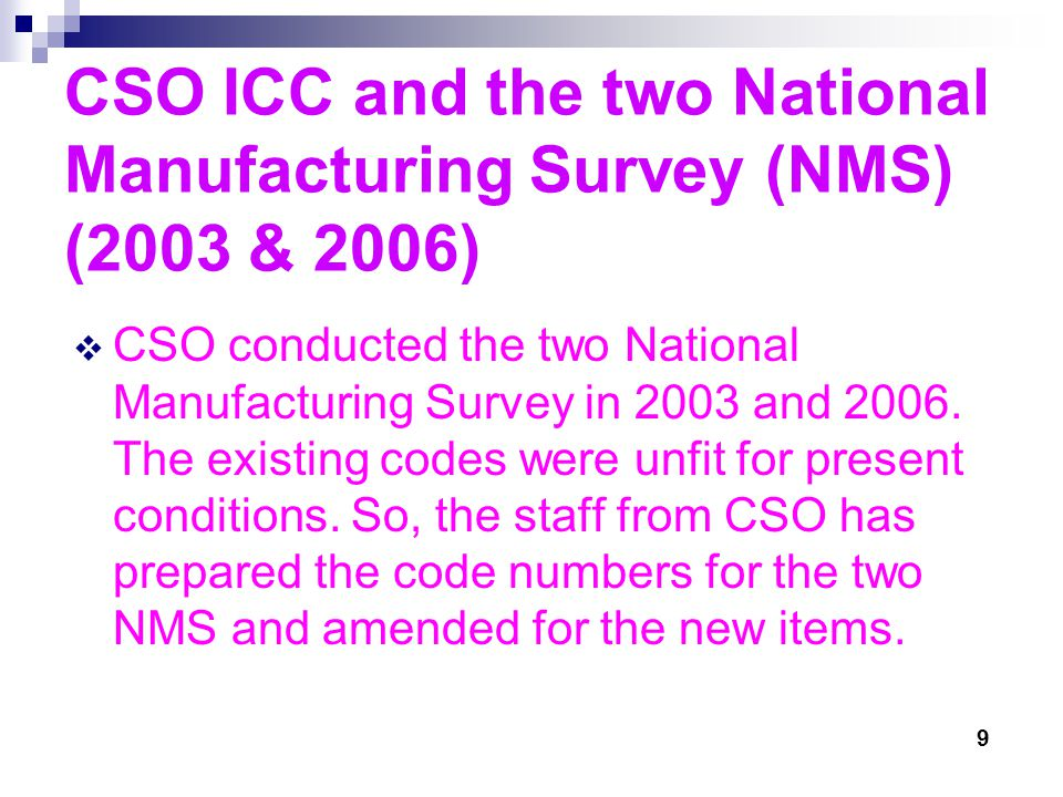 CSO ICC and the two National Manufacturing Survey (NMS) (2003 & 2006)  CSO conducted the two National Manufacturing Survey in 2003 and 2006.