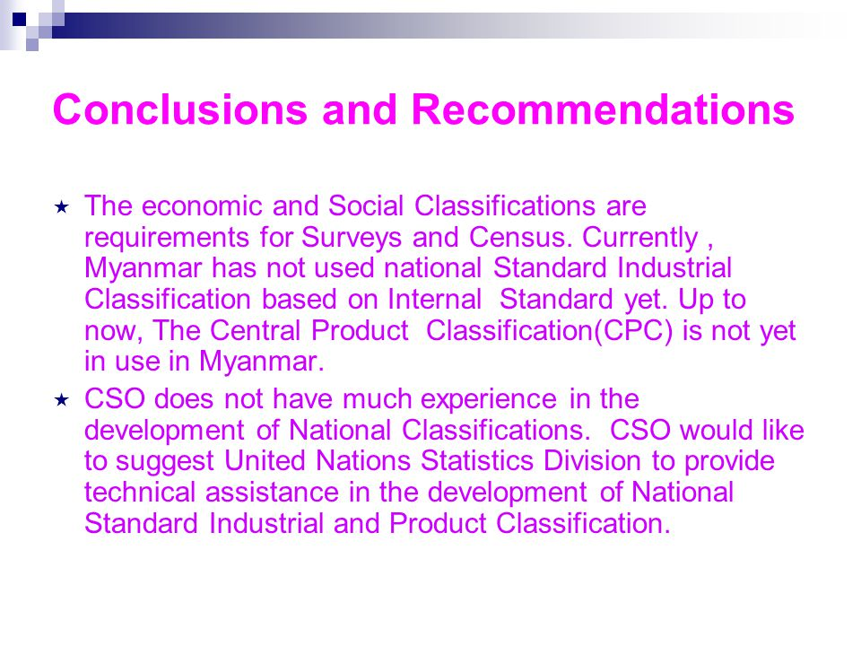 Conclusions and Recommendations  The economic and Social Classifications are requirements for Surveys and Census.
