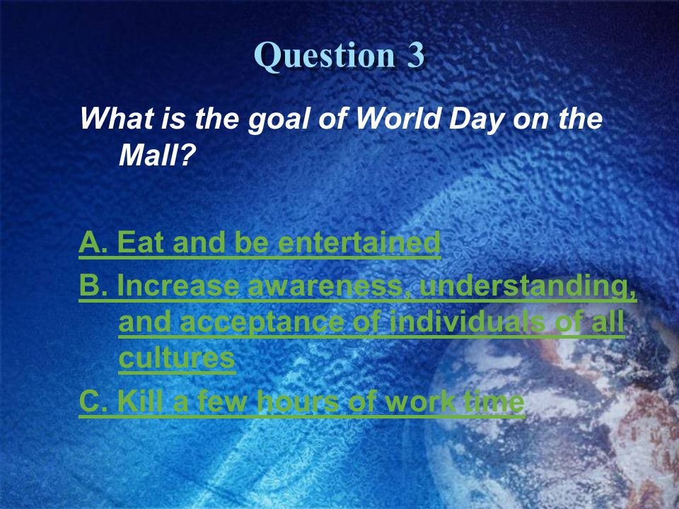 Question 3 What is the goal of World Day on the Mall.