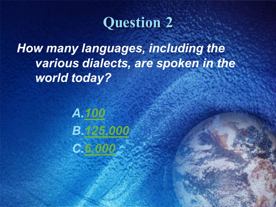 Question 2 How many languages, including the various dialects, are spoken in the world today.