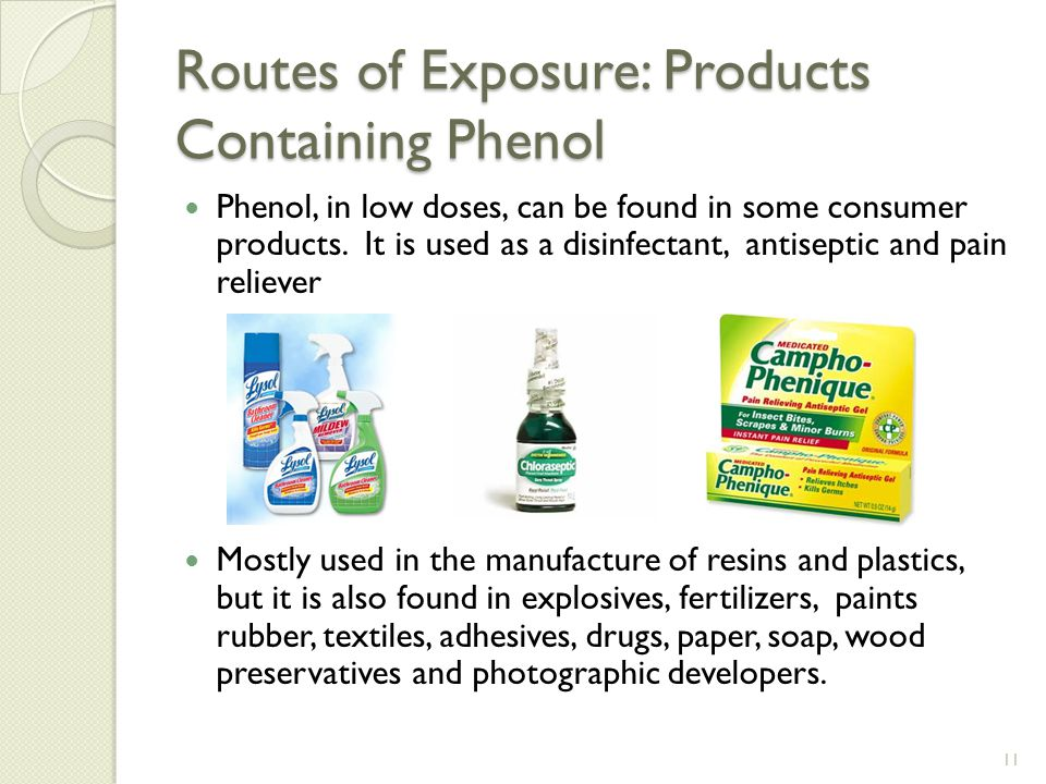 Phenol, in low doses, can be found in some consumer products.