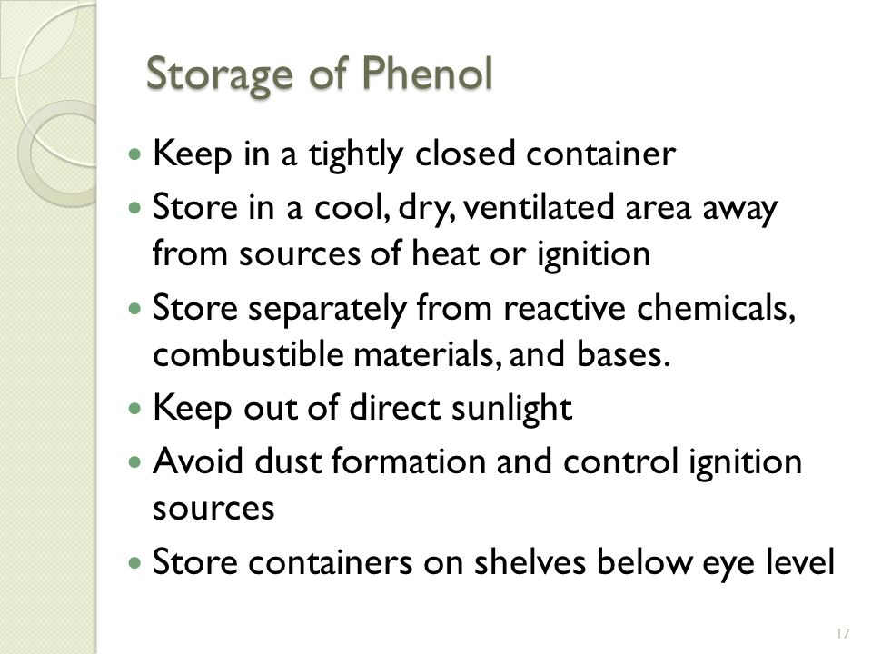 17 Storage Of Phenol Keep In A Ly Closed Container Cool Dry Ventilated Area Away From Sources Heat Or Ignition Separately
