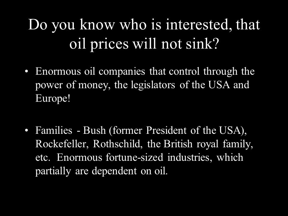 Imagine what a barrel of oil would cost if it would not be used to move cars and trucks.