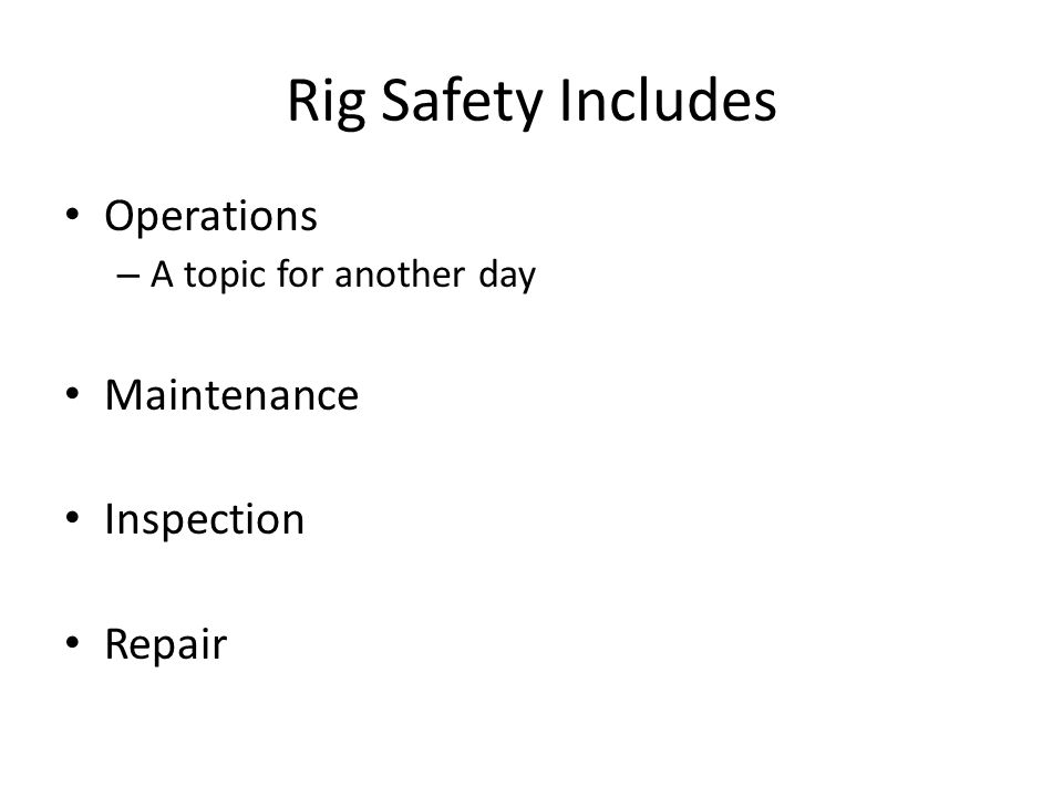 Rig Safety Includes Operations – A topic for another day Maintenance Inspection Repair