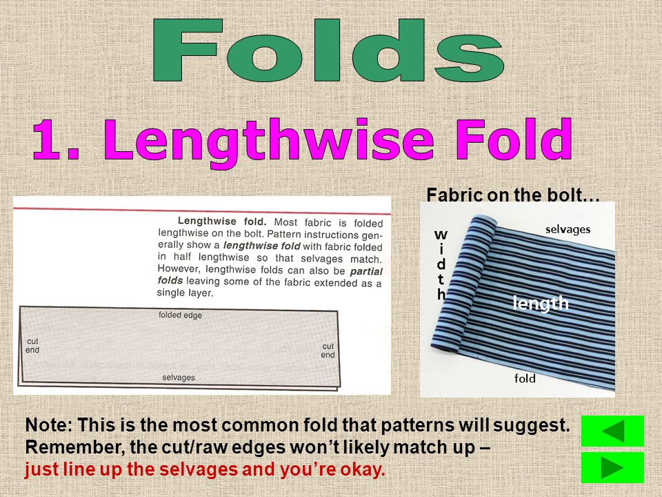 Before placing your pattern pieces onto your fabric to pin and cut out, there are several ways you can consider folding your fabric first.