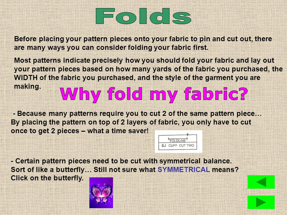 Before placing your pattern pieces onto your fabric to pin and cut out, there are many ways you can consider folding your fabric first.