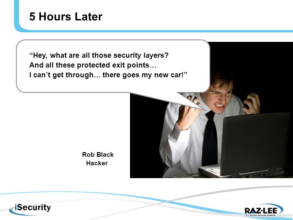 5 Hours Later Hey, what are all those security layers.