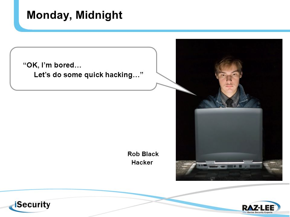 Monday, Midnight OK, I'm bored… Let's do some quick hacking… Rob Black Hacker