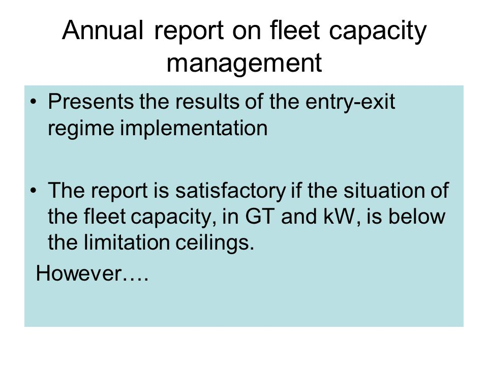 Annual report on fleet capacity management Presents the results of the entry-exit regime implementation The report is satisfactory if the situation of