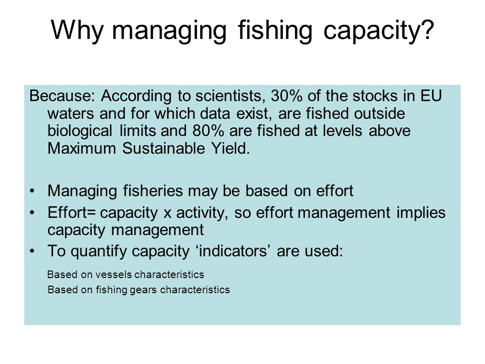 Why managing fishing capacity? Because: According to scientists, 30% of the stocks in EU waters and for which data exist, are fished outside biologica