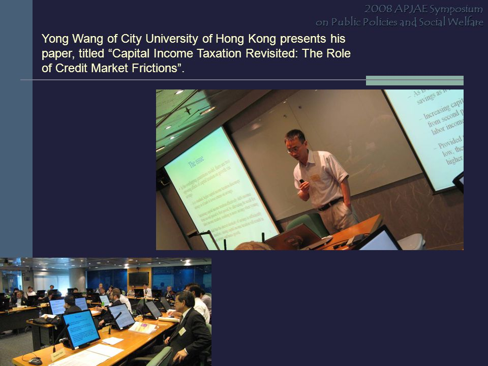 Yong Wang of City University of Hong Kong presents his paper, titled Capital Income Taxation Revisited: The Role of Credit Market Frictions .