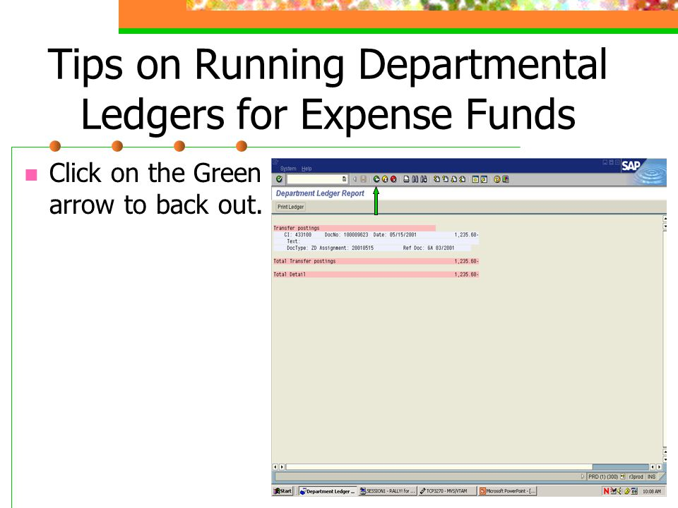 Tips on Running Departmental Ledgers for Expense Funds Click on the Green arrow to back out.