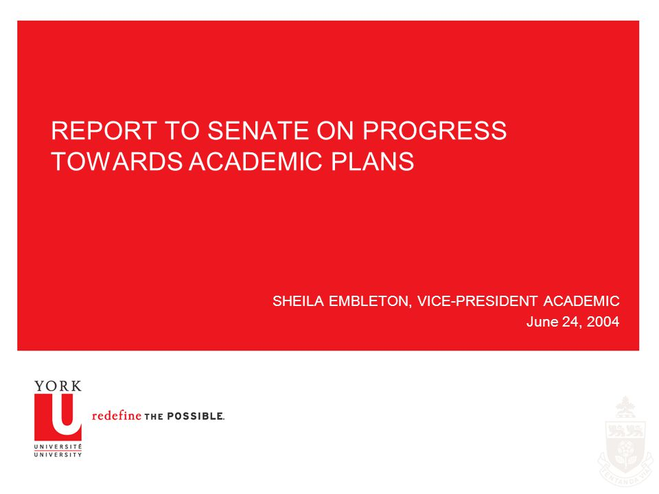 REPORT TO SENATE ON PROGRESS TOWARDS ACADEMIC PLANS SHEILA EMBLETON, VICE-PRESIDENT ACADEMIC June 24, 2004