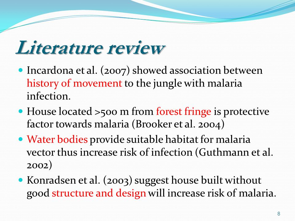 Literature review Incardona et al. (2007) showed association between history of movement to the jungle with malaria infection. House located >500 m fr