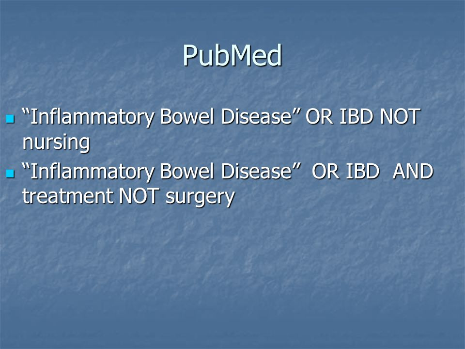 PubMed Inflammatory Bowel Disease OR IBD NOT nursing Inflammatory Bowel Disease OR IBD NOT nursing Inflammatory Bowel Disease OR IBD AND treatment NOT surgery Inflammatory Bowel Disease OR IBD AND treatment NOT surgery