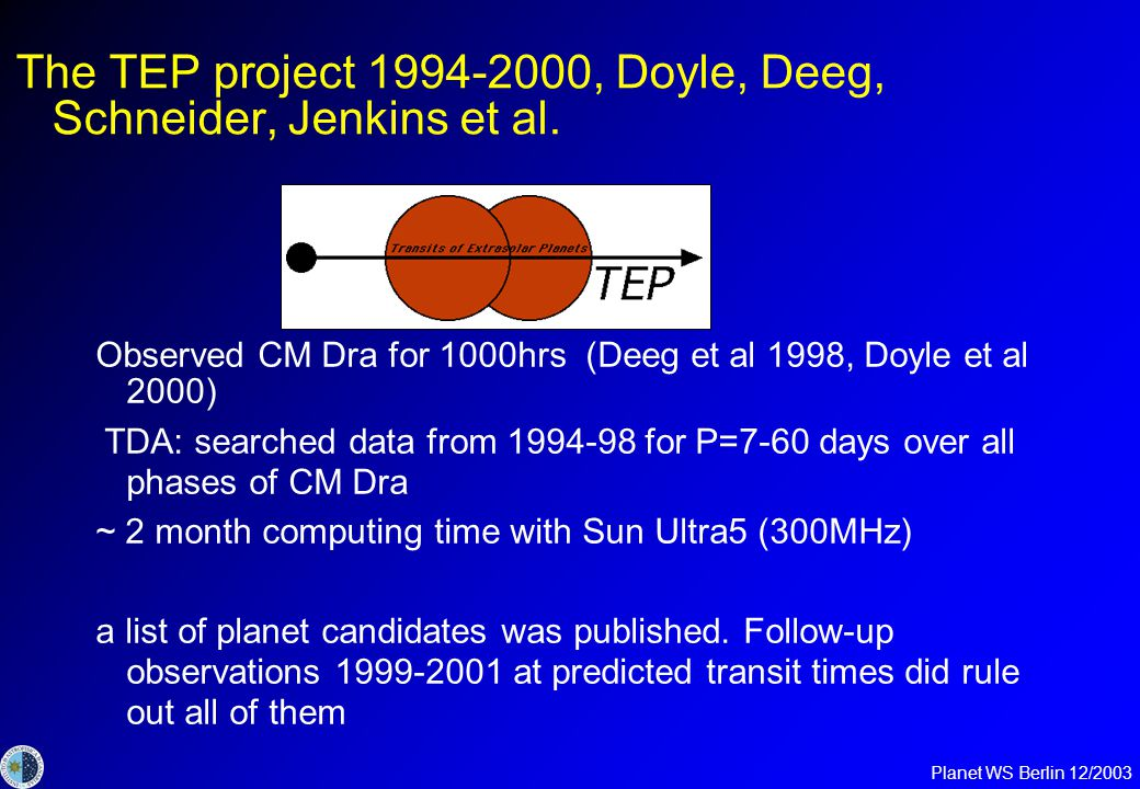 Planet WS Berlin 12/2003 The TEP project , Doyle, Deeg, Schneider, Jenkins et al.