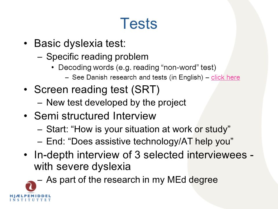 Tests Basic dyslexia test: –Specific reading problem Decoding words (e.g.