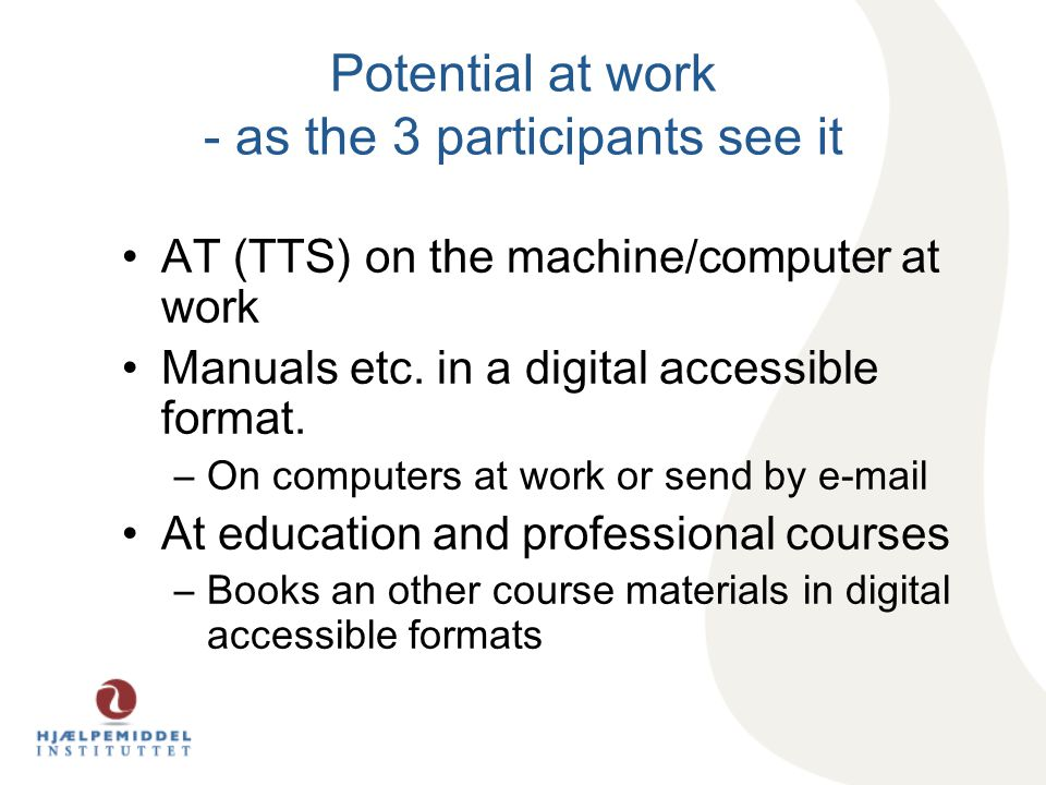 Potential at work - as the 3 participants see it AT (TTS) on the machine/computer at work Manuals etc.