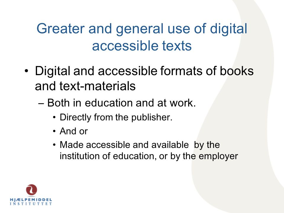 Greater and general use of digital accessible texts Digital and accessible formats of books and text-materials –Both in education and at work.