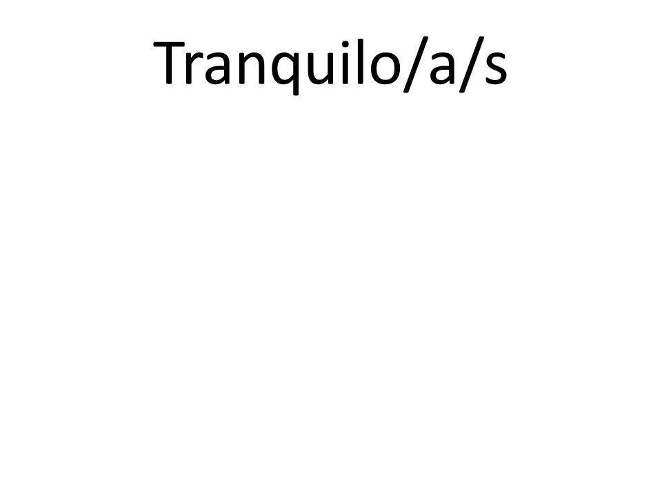 Tranquilo/a/s