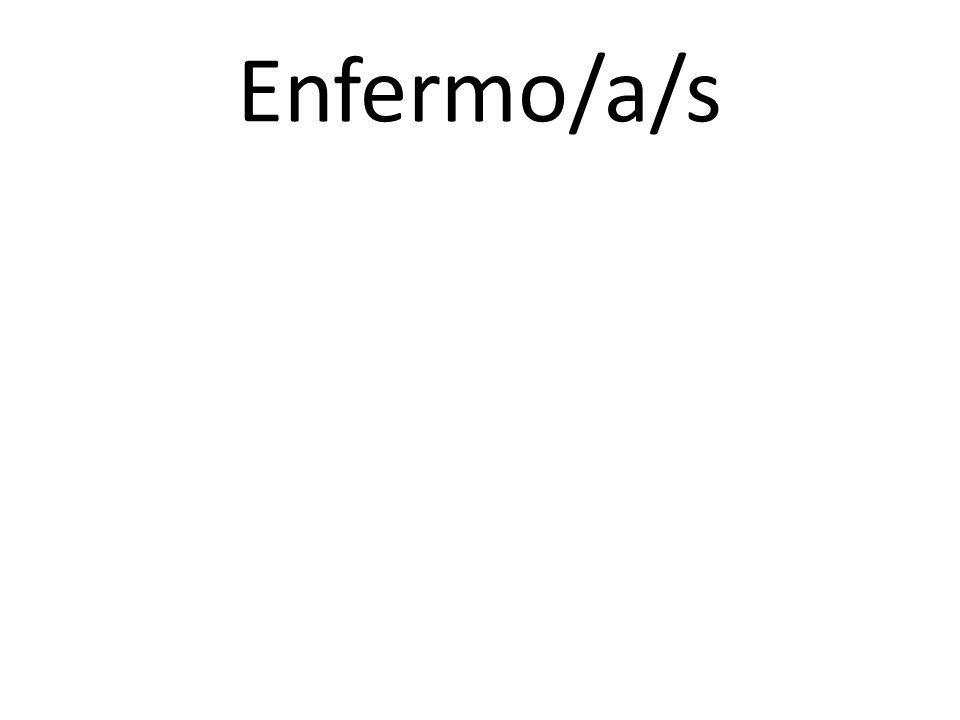 Enfermo/a/s