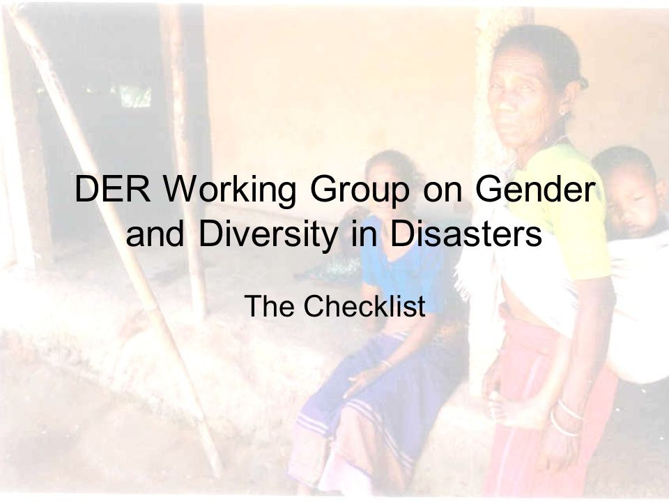DER Working Group on Gender and Diversity in Disasters The Checklist