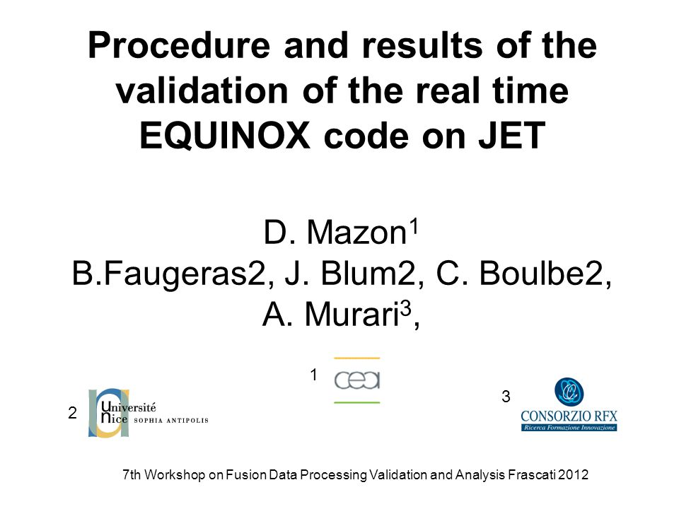 7th Workshop on Fusion Data Processing Validation and Analysis Frascati 2012 Latest information about EQUINOX at JET The updated version of the EQUINOX code has been installed with success at JET in mid December 2011.