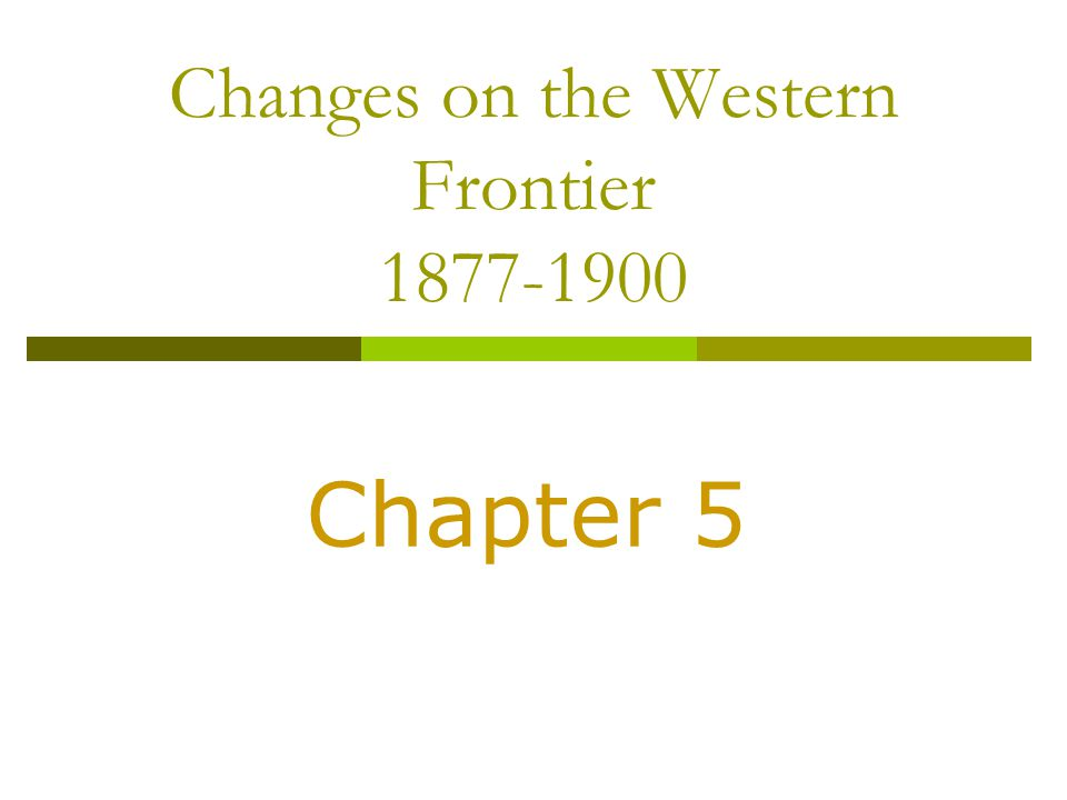 Changes on the Western Frontier 1877-1900 Chapter 5