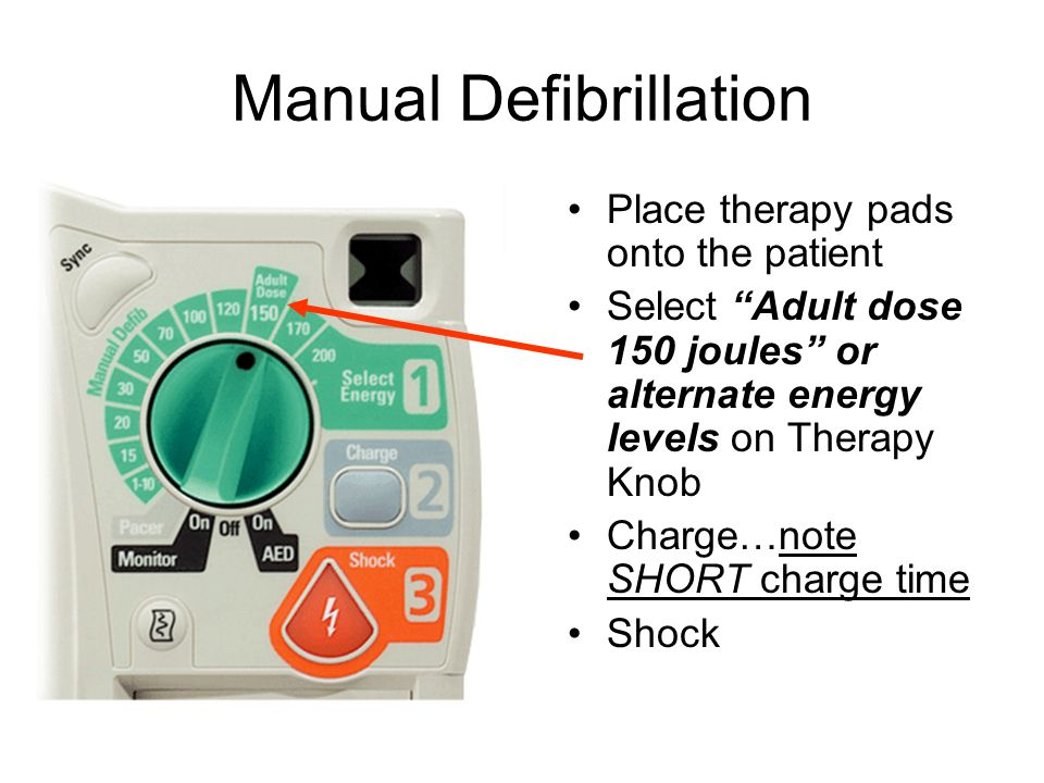 "Manual Defibrillation Place therapy pads onto the patient Select ""Adult dose 150 joules"" or alternate energy levels on Therapy Knob Charge…note SHORT"