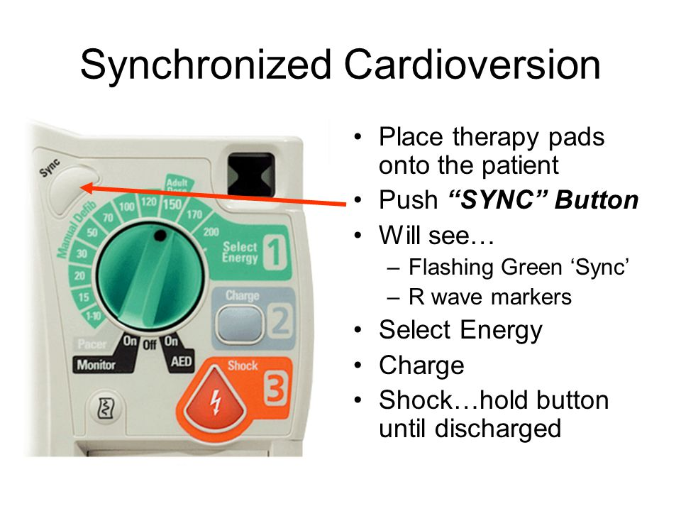 Synchronized Cardioversion Place therapy pads onto the patient Push SYNC Button Will see… –Flashing Green 'Sync' –R wave markers Select Energy Charge Shock…hold button until discharged