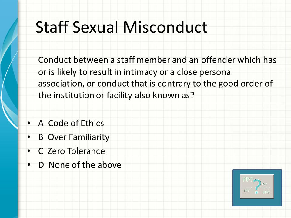 Code of Ethics Prohibits staff from abusing their power or establishing any form of a personal relationship with an offender.
