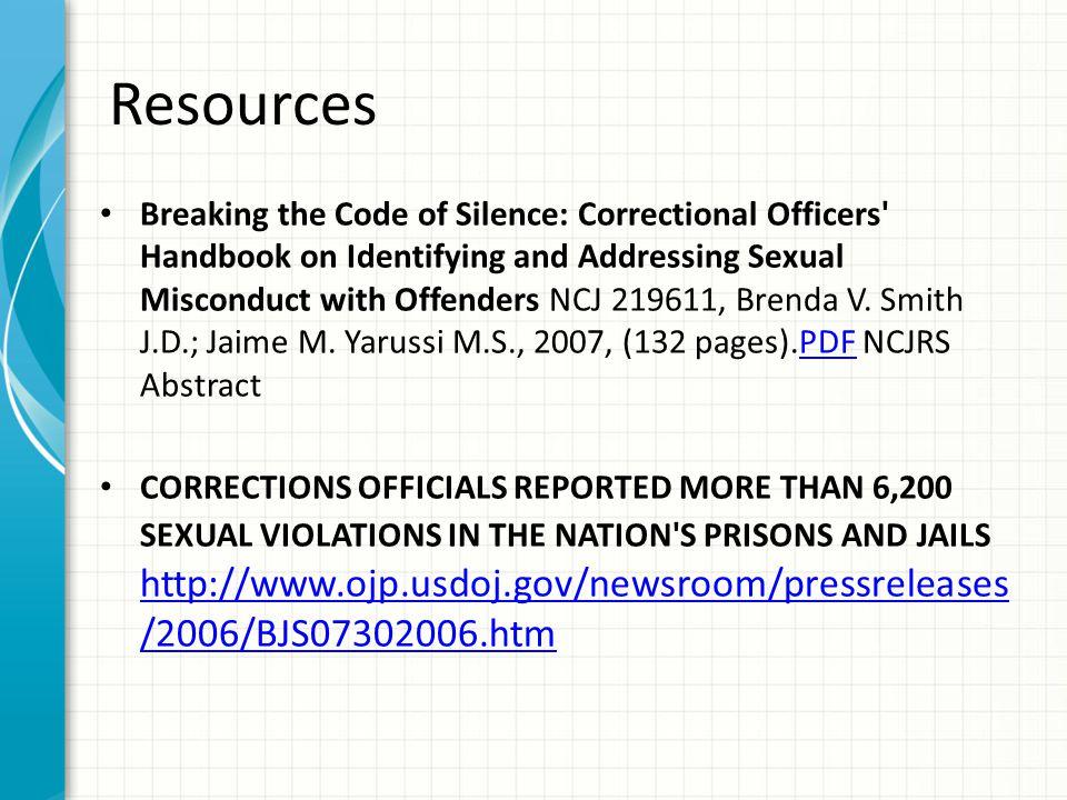 Resources Prison Rape   National Institute of Justicehttp://www.ojp.usdoj.gov/nij/topics/correcti ons/institutional/prison-rape/welcome.htm http://www.ojp.usdoj.gov/nij/topics/correcti ons/institutional/prison-rape/welcome.htm