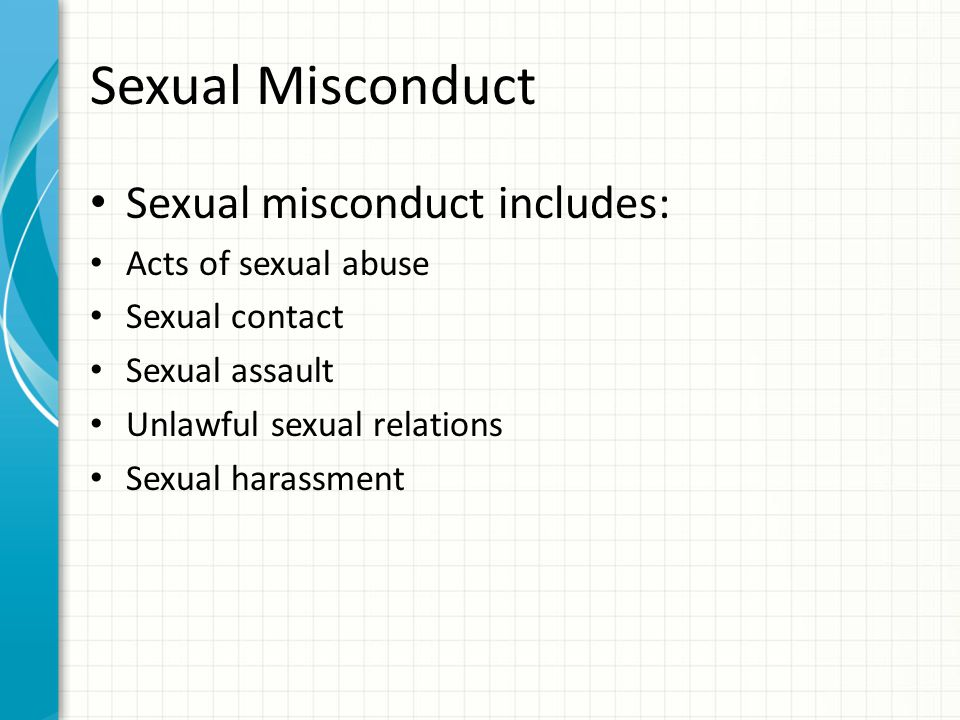 Sexual Misconduct Is: Touching, rubbing, patting, etc.