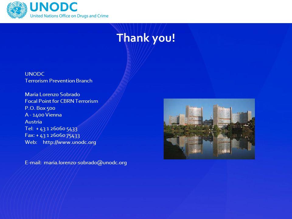 Thank you! UNODC Terrorism Prevention Branch Maria Lorenzo Sobrado Focal Point for CBRN Terrorism P.O. Box 500 A - 1400 Vienna Austria Tel: + 43 1 260