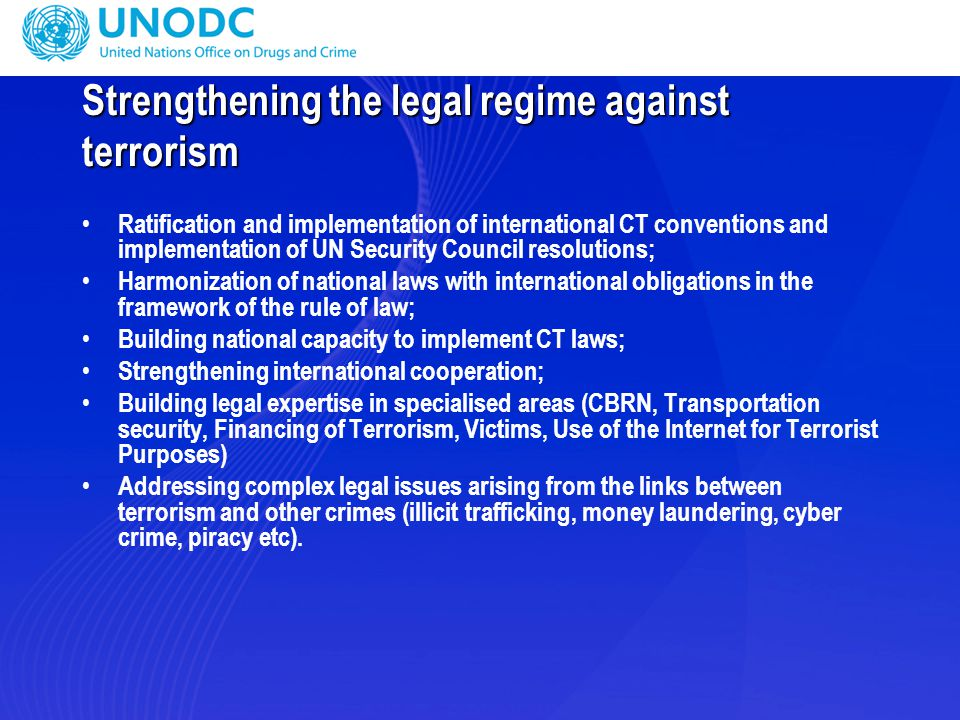 Strengthening the legal regime against terrorism Ratification and implementation of international CT conventions and implementation of UN Security Cou
