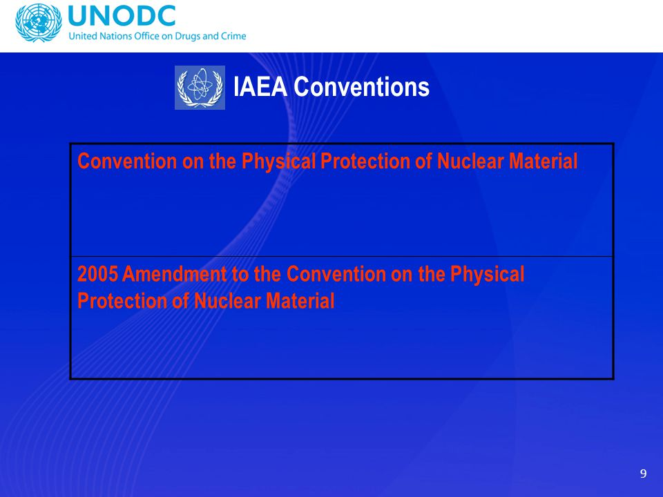9 IAEA Conventions Convention on the Physical Protection of Nuclear Material 2005 Amendment to the Convention on the Physical Protection of Nuclear Ma