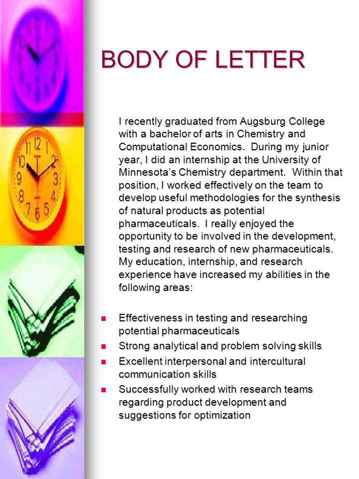 BODY OF LETTER I recently graduated from Augsburg College with a bachelor of arts in Chemistry and Computational Economics.