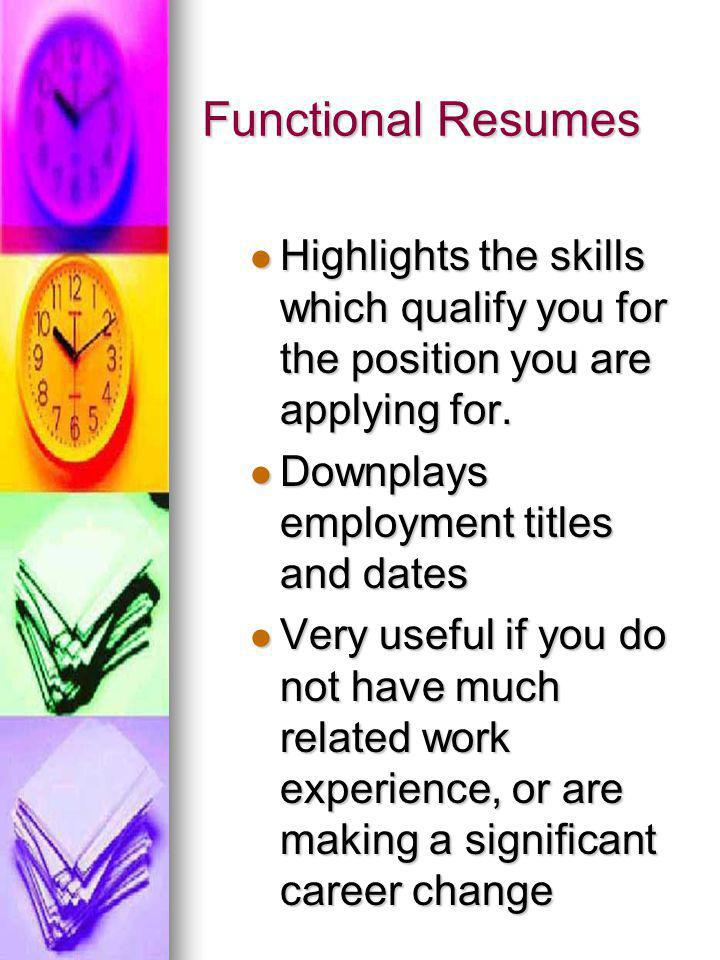 Functional Resumes Highlights the skills which qualify you for the position you are applying for.