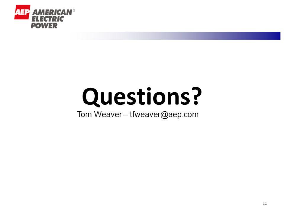 11 Questions? Tom Weaver – tfweaver@aep.com
