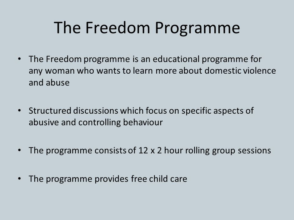 The Freedom Programme The Freedom programme is an educational programme for any woman who wants to learn more about domestic violence and abuse Struct