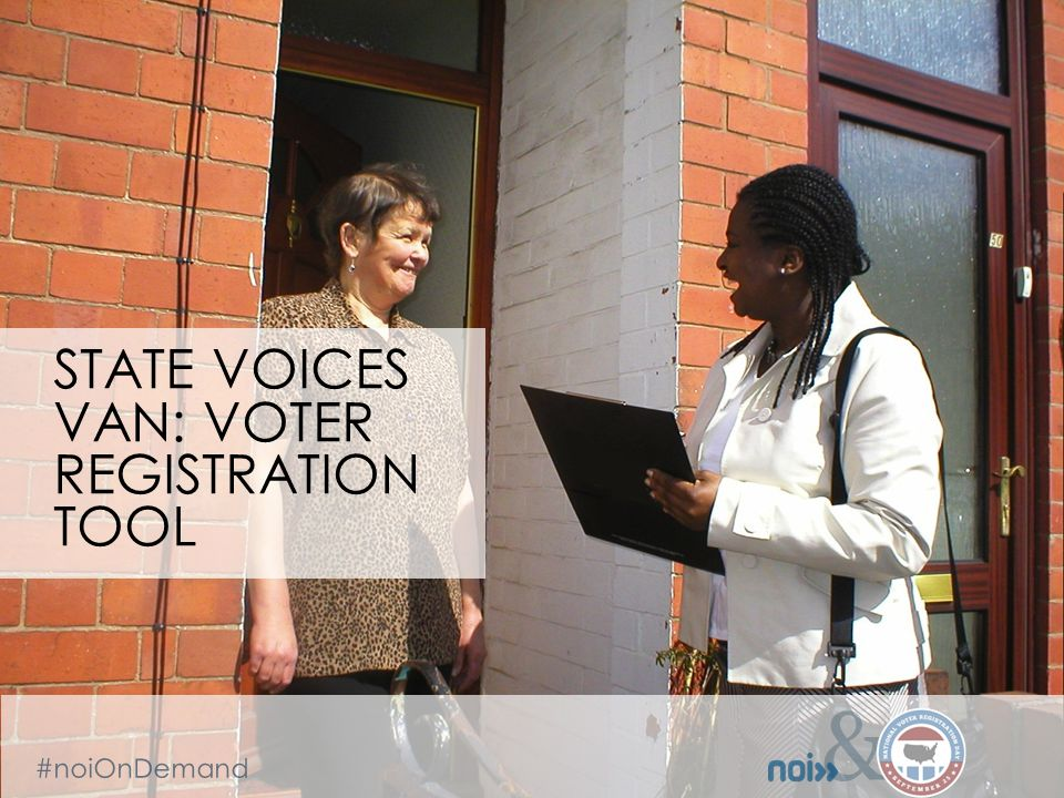 & #noiOnDemand & & STATE VOICES VAN: VOTER REGISTRATION TOOL