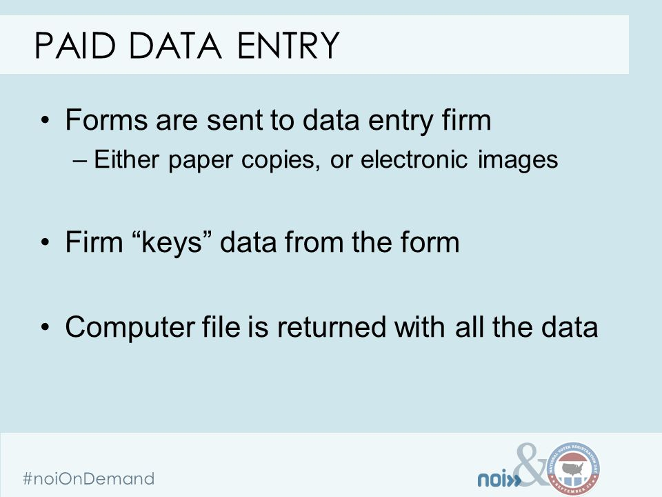 "& #noiOnDemand Forms are sent to data entry firm –Either paper copies, or electronic images Firm ""keys"" data from the form Computer file is returned w"