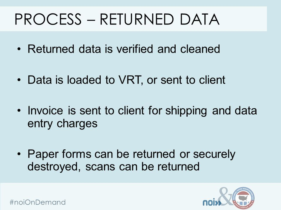 & #noiOnDemand Returned data is verified and cleaned Data is loaded to VRT, or sent to client Invoice is sent to client for shipping and data entry ch