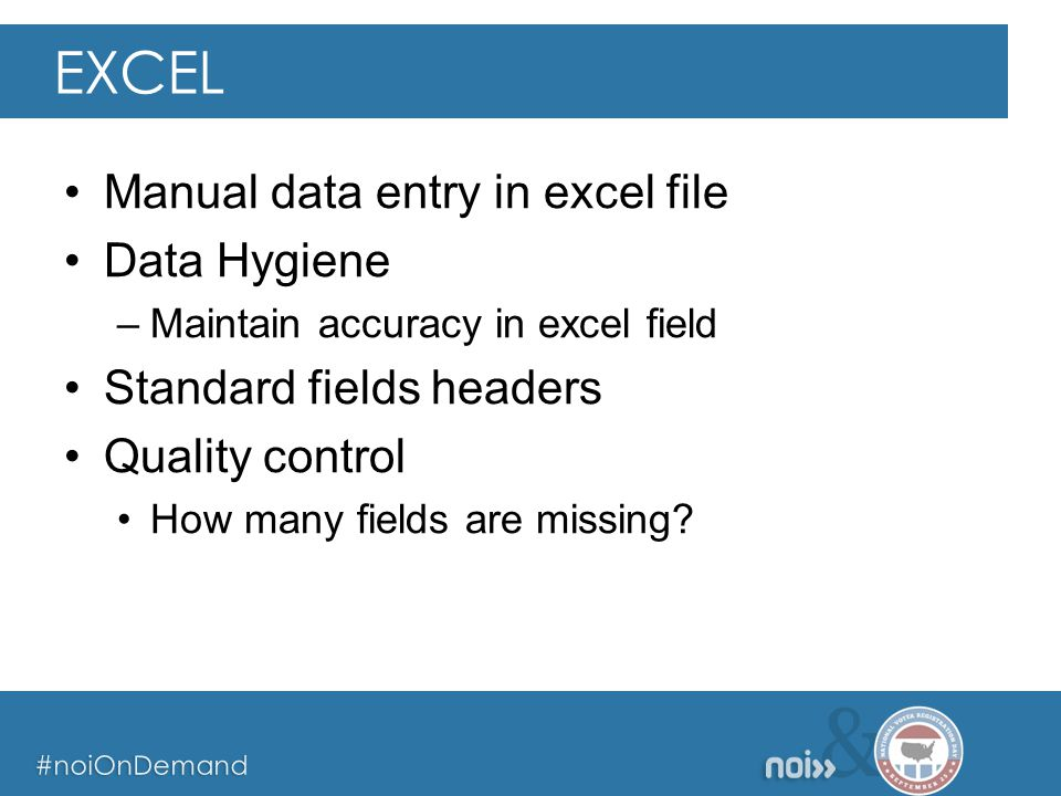 & #noiOnDemand & #noiOnDemand & #noiOnDemand Manual data entry in excel file Data Hygiene –Maintain accuracy in excel field Standard fields headers Qu